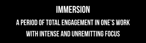 immersion a period of total engagement in one's work with intense and unremitting focus