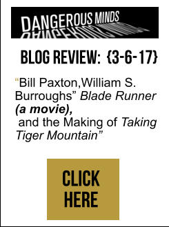 """Bill Paxton,William S.  Burroughs"" Blade Runner (a movie),  and the Making of Taking Tiger Mountain"" Click  here        Blog review:  {3-6-17}"