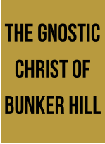 The Gnostic Christ of Bunker Hill